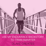 Learn how to use my endurance sports back story to train smarter